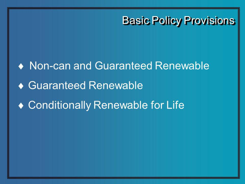 Non-can and Guaranteed Renewable Guaranteed Renewable Conditionally Renewable for Life Basic Policy Provisions
