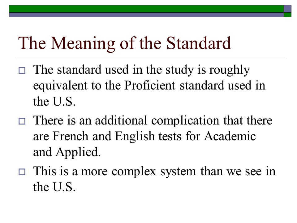 The Meaning of the Standard The standard used in the study is roughly equivalent to the Proficient standard used in the U.S.