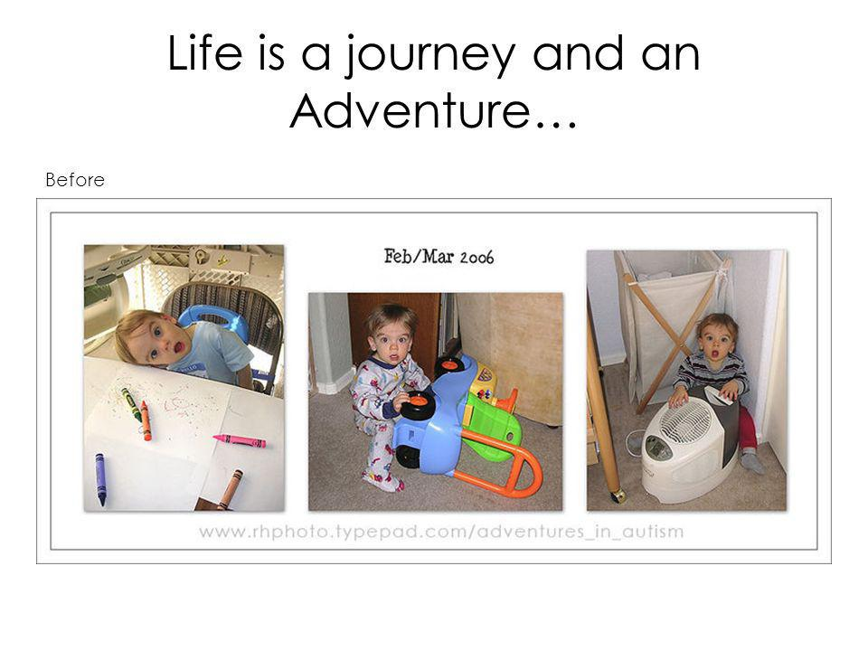 Life is a journey and an Adventure… Before