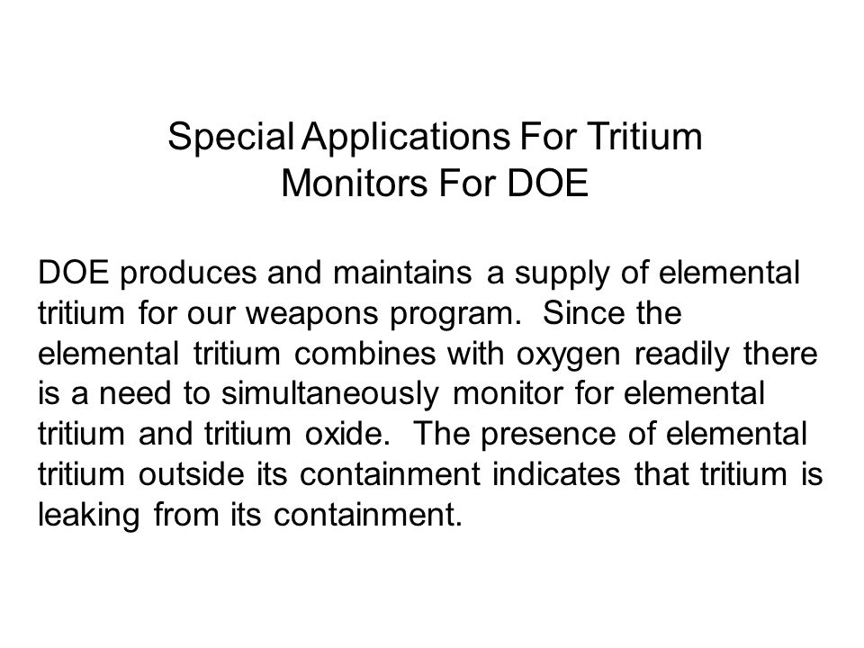 Special Applications For Tritium Monitors For DOE DOE produces and maintains a supply of elemental tritium for our weapons program.