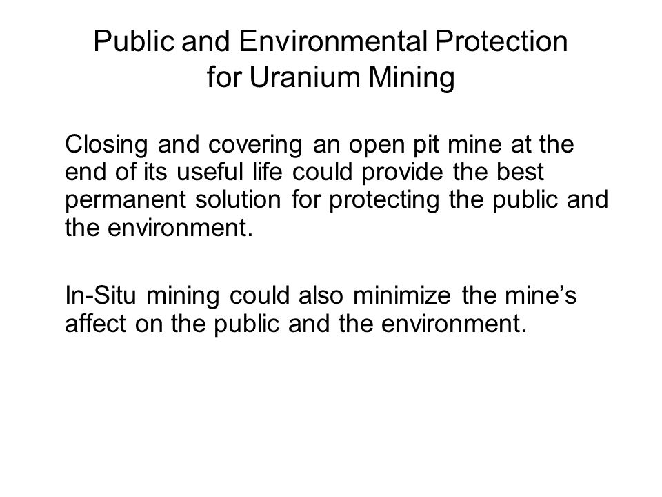 Public and Environmental Protection for Uranium Mining Closing and covering an open pit mine at the end of its useful life could provide the best permanent solution for protecting the public and the environment.