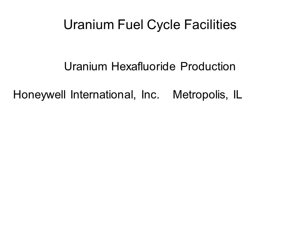 Uranium Hexafluoride Production Honeywell International, Inc. Metropolis, IL