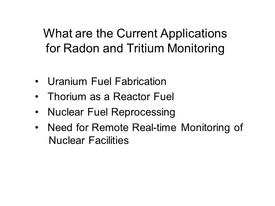 What are the Current Applications for Radon and Tritium Monitoring Uranium Fuel Fabrication Thorium as a Reactor Fuel Nuclear Fuel Reprocessing Need for Remote Real-time Monitoring of Nuclear Facilities
