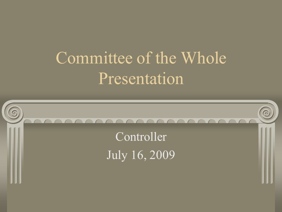Committee of the Whole Presentation Controller July 16, 2009
