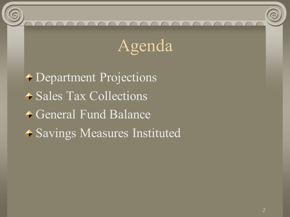 2 Agenda Department Projections Sales Tax Collections General Fund Balance Savings Measures Instituted