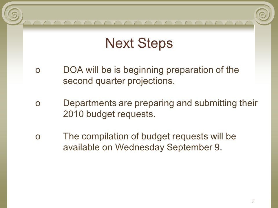 7 Next Steps oDOA will be is beginning preparation of the second quarter projections.
