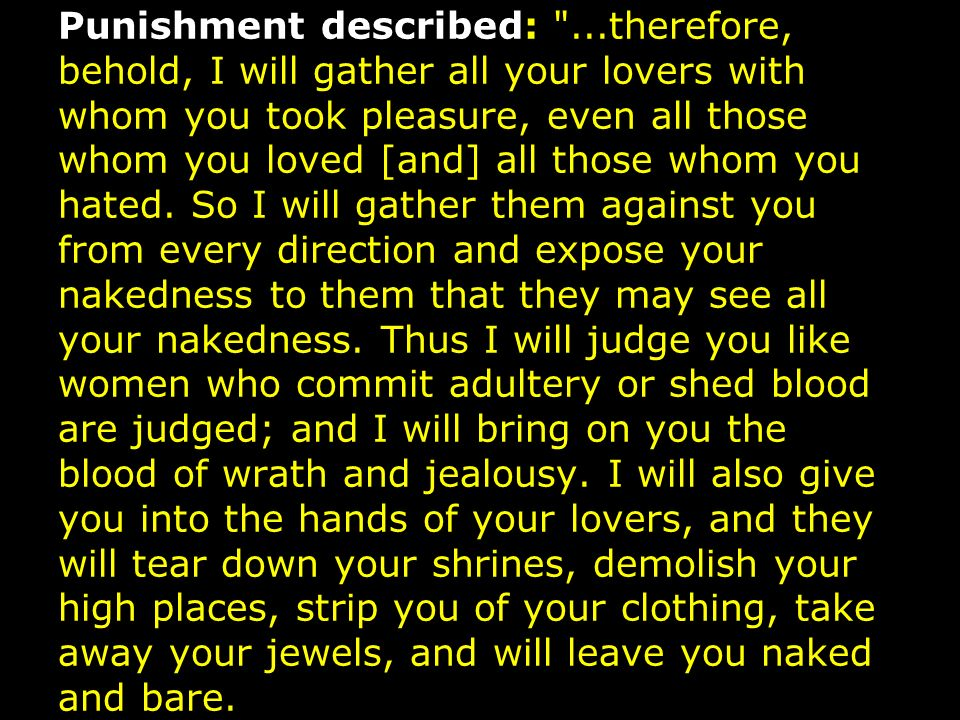 Punishment described: ...therefore, behold, I will gather all your lovers with whom you took pleasure, even all those whom you loved [and] all those whom you hated.