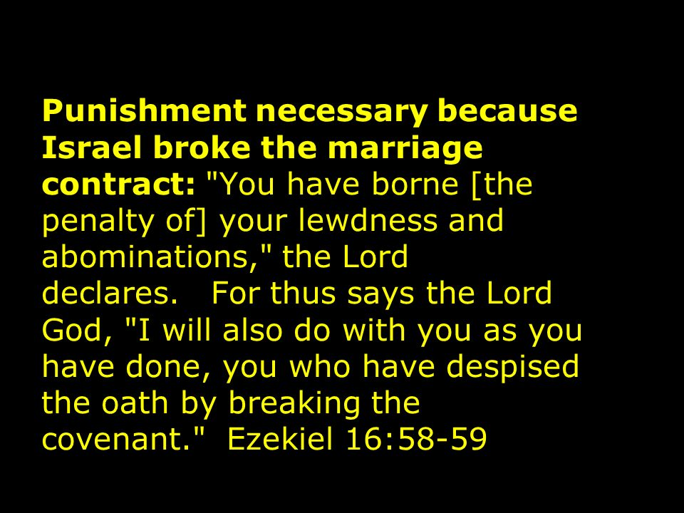 Punishment necessary because Israel broke the marriage contract: You have borne [the penalty of] your lewdness and abominations, the Lord declares.