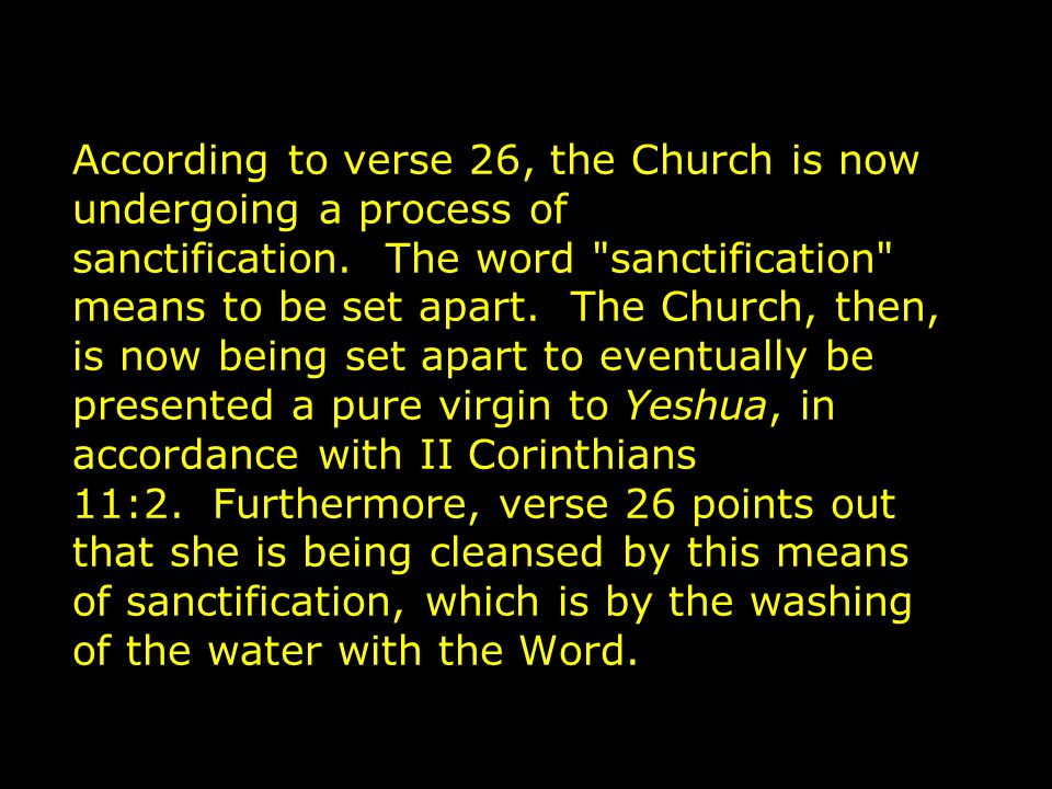 According to verse 26, the Church is now undergoing a process of sanctification.