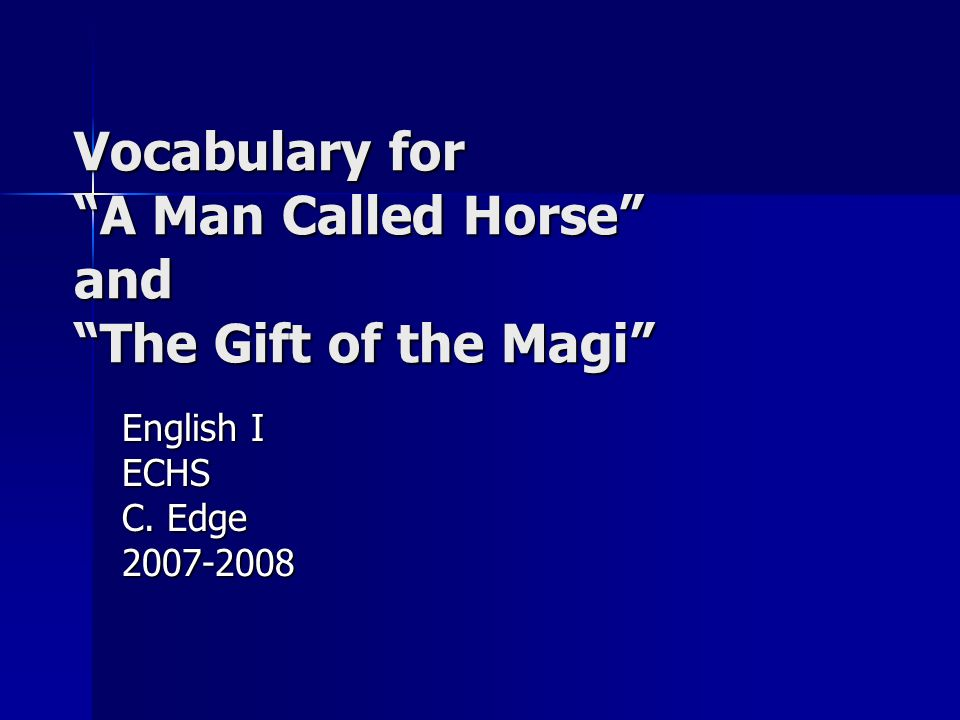 Vocabulary for A Man Called Horse and The Gift of the Magi English I ECHS C. Edge 2007-2008