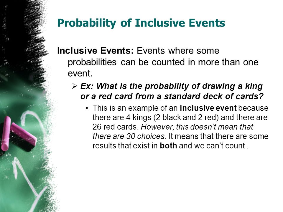 Probability of Inclusive Events Inclusive Events: Events where some probabilities can be counted in more than one event.