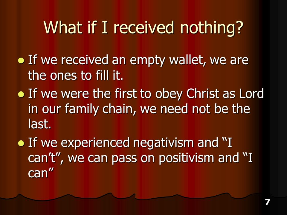7 What if I received nothing. If we received an empty wallet, we are the ones to fill it.