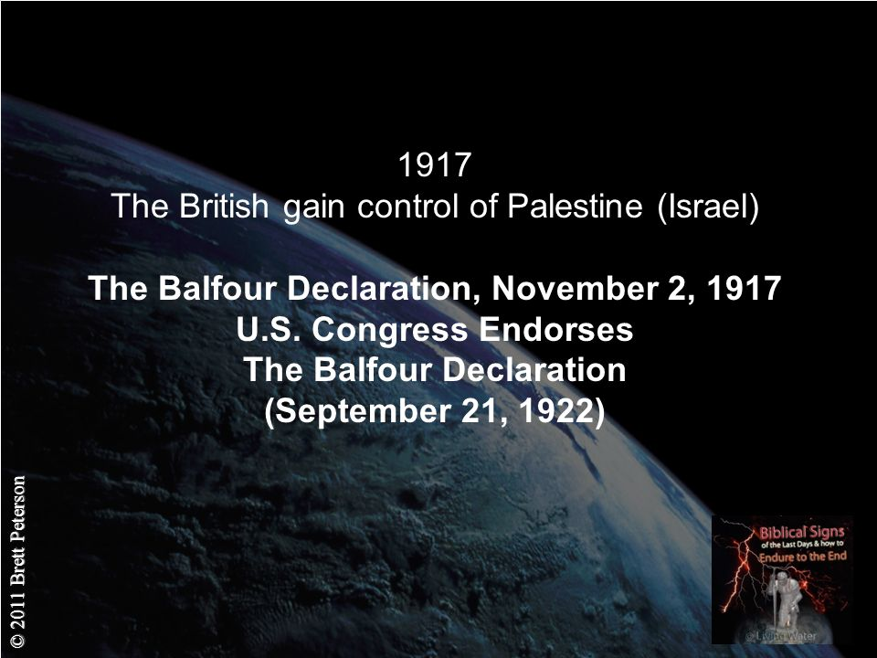 © 2011 Brett Peterson 1917 The British gain control of Palestine (Israel) The Balfour Declaration, November 2, 1917 U.S.