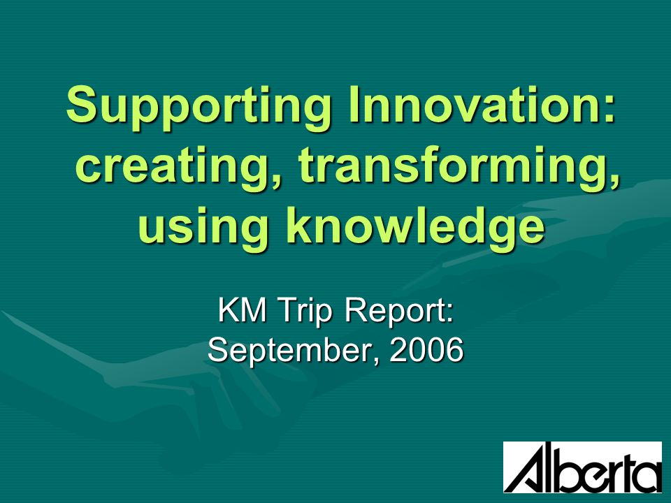 Supporting Innovation: creating, transforming, using knowledge KM Trip Report: September, 2006