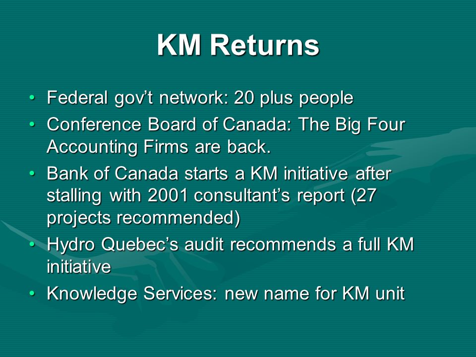KM Returns Federal govt network: 20 plus peopleFederal govt network: 20 plus people Conference Board of Canada: The Big Four Accounting Firms are back.Conference Board of Canada: The Big Four Accounting Firms are back.
