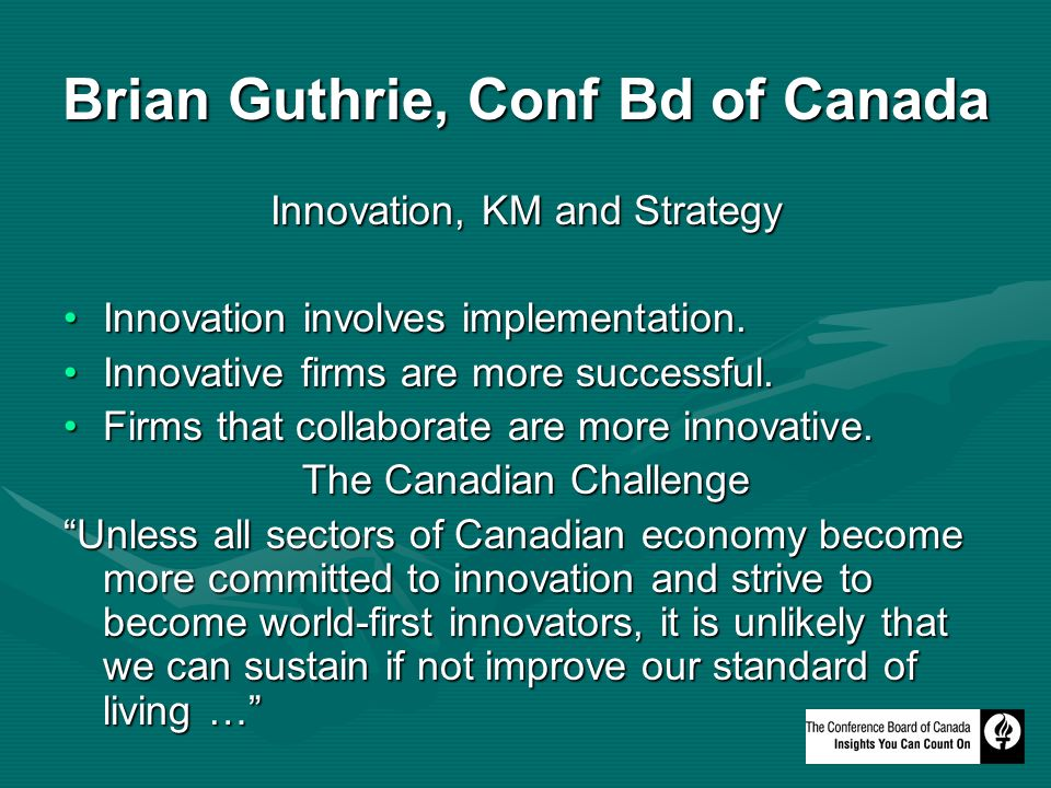 Brian Guthrie, Conf Bd of Canada Innovation, KM and Strategy Innovation involves implementation.Innovation involves implementation.