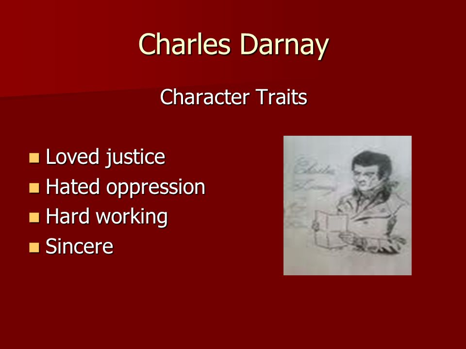 Charles Darnay Character Traits Loved justice Loved justice Hated oppression Hated oppression Hard working Hard working Sincere Sincere