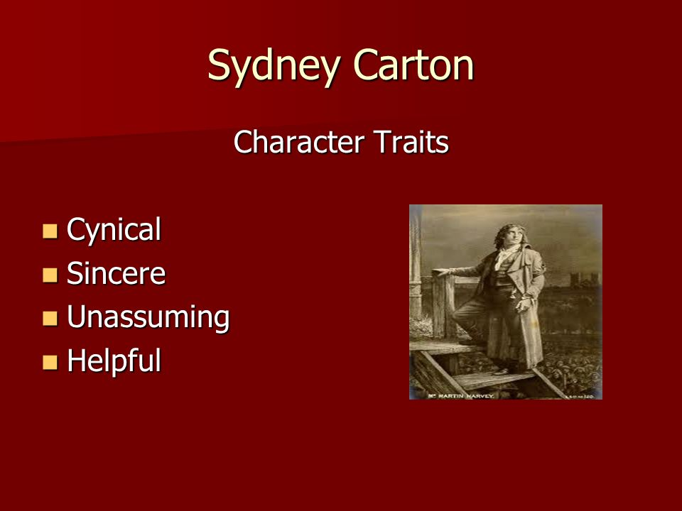 Sydney Carton Character Traits Cynical Cynical Sincere Sincere Unassuming Unassuming Helpful Helpful
