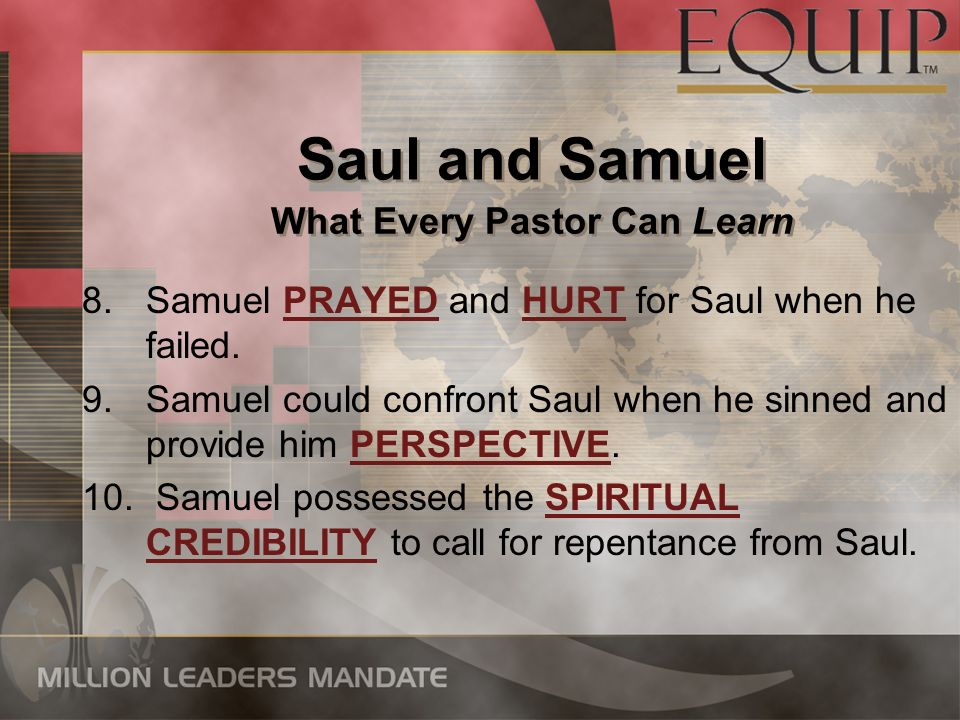 8.Samuel PRAYED and HURT for Saul when he failed.