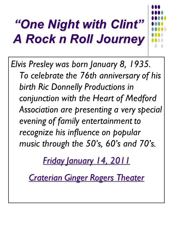 One Night with Clint A Rock n Roll Journey Elvis Presley was born January 8, 1935.