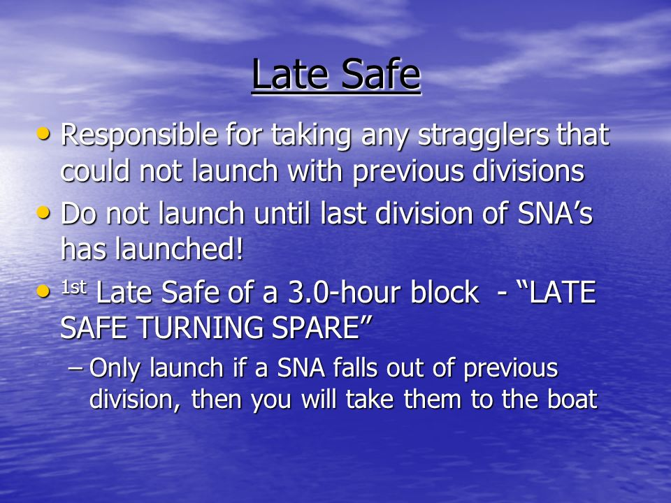 Late Safe Responsible for taking any stragglers that could not launch with previous divisions Responsible for taking any stragglers that could not launch with previous divisions Do not launch until last division of SNAs has launched.