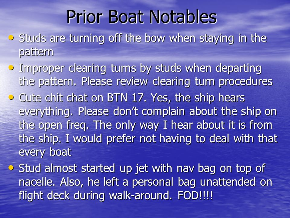 Prior Boat Notables Studs are turning off the bow when staying in the pattern Studs are turning off the bow when staying in the pattern Improper clearing turns by studs when departing the pattern.