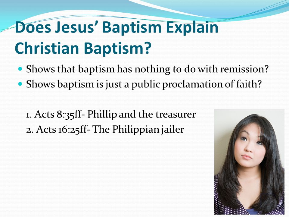 Does Jesus Baptism Explain Christian Baptism. Shows that baptism has nothing to do with remission.