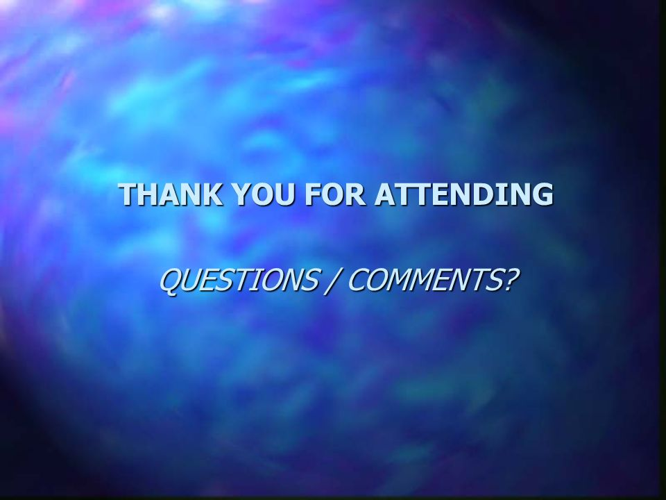 THANK YOU FOR ATTENDING QUESTIONS / COMMENTS