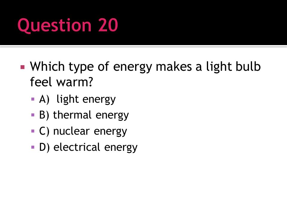 Which type of energy makes a light bulb feel warm.