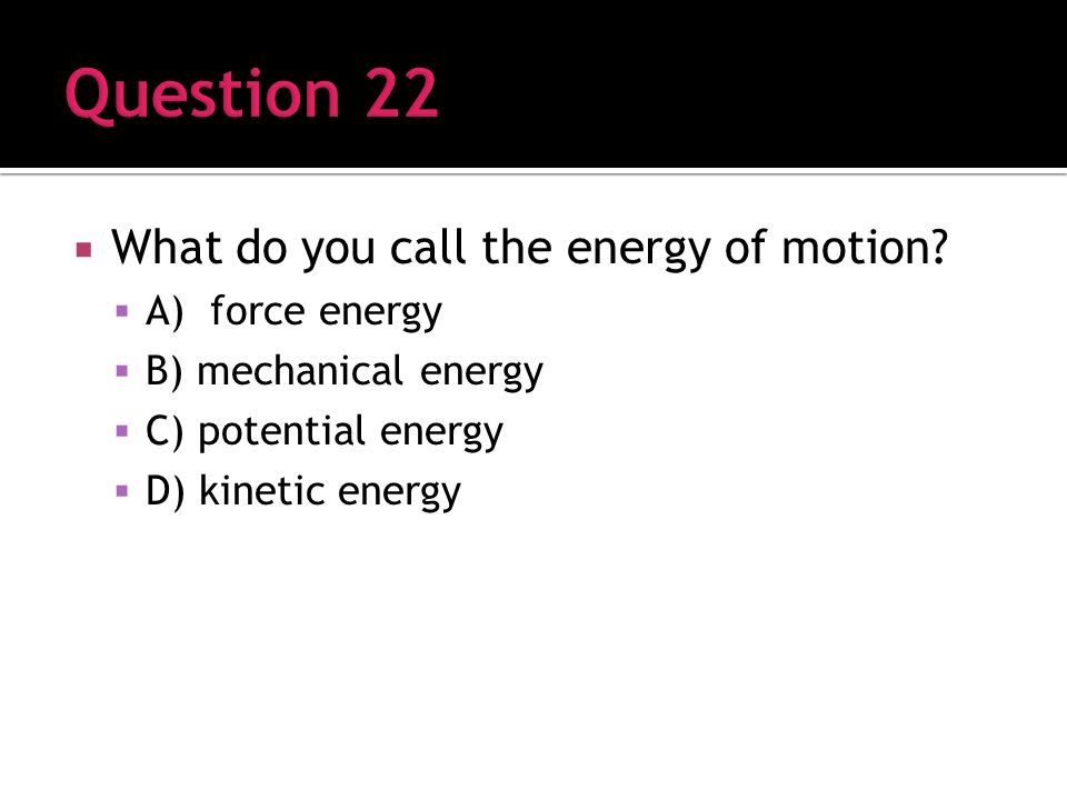 What do you call the energy of motion.