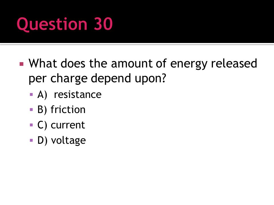 What does the amount of energy released per charge depend upon.