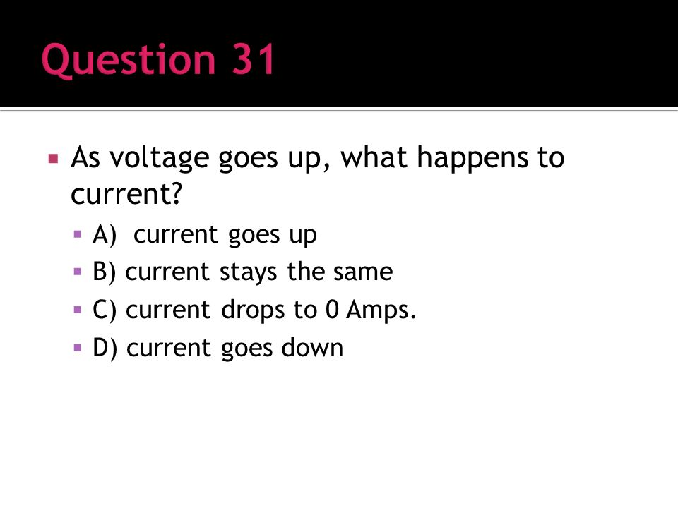 As voltage goes up, what happens to current.