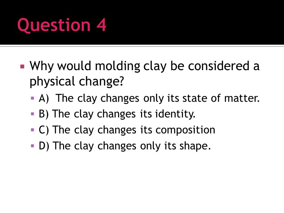 Why would molding clay be considered a physical change.