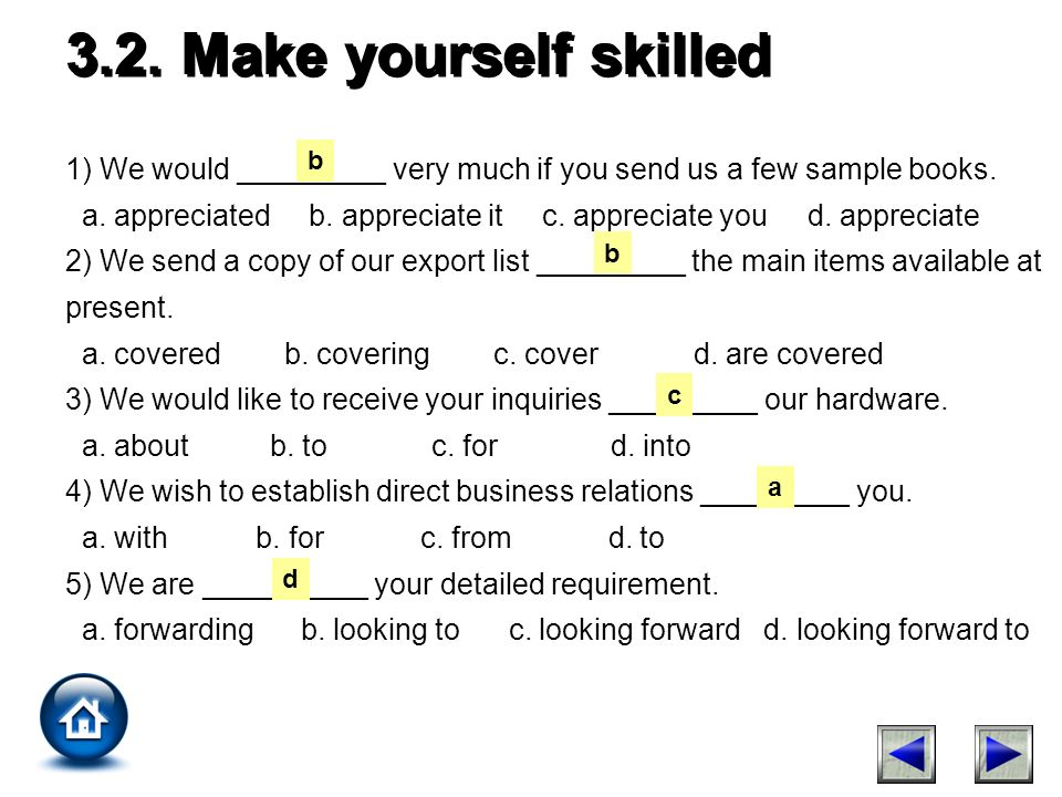 3.2. Make yourself skilled 1) We would _________ very much if you send us a few sample books.