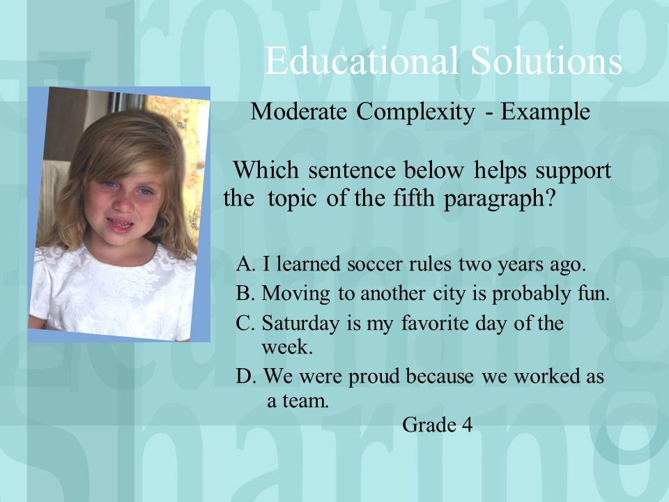 Moderate Complexity - Example Which sentence below helps support the topic of the fifth paragraph.