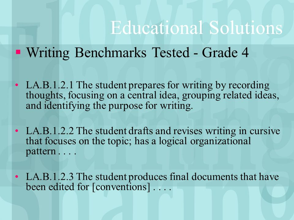 Writing Benchmarks Tested - Grade 4 LA.B.1.2.1 The student prepares for writing by recording thoughts, focusing on a central idea, grouping related ideas, and identifying the purpose for writing.