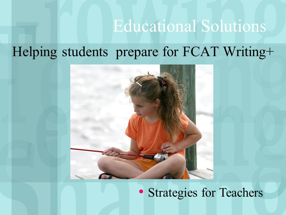 Helping students prepare for FCAT Writing+ Educational Solutions Strategies for Teachers
