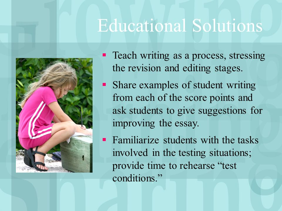 Educational Solutions Teach writing as a process, stressing the revision and editing stages.