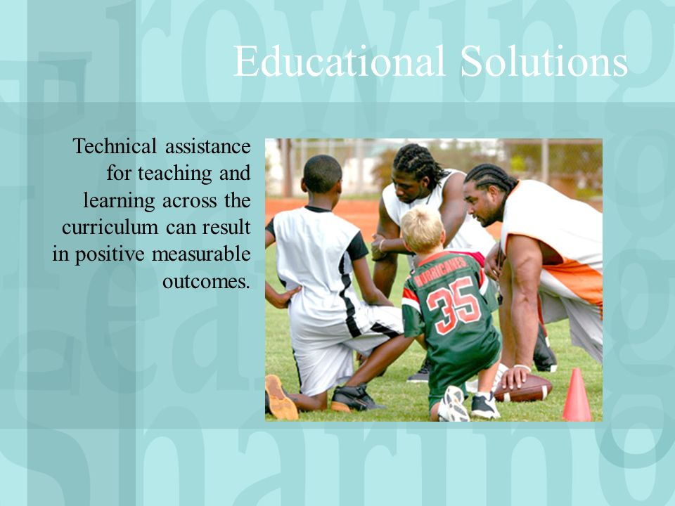 Educational Solutions Technical assistance for teaching and learning across the curriculum can result in positive measurable outcomes.