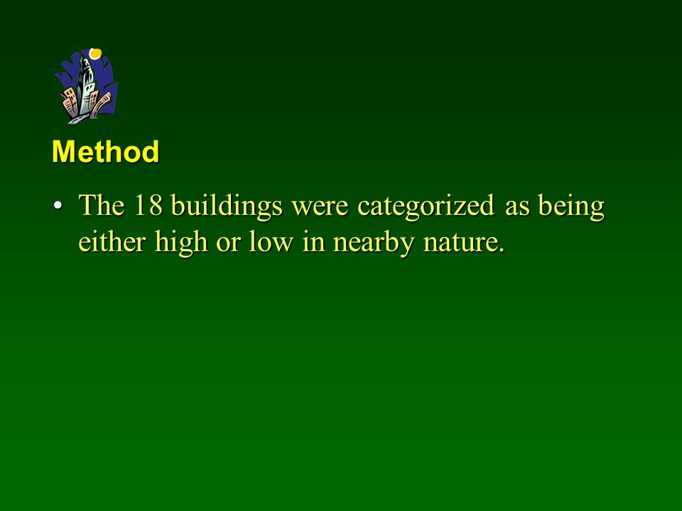 Method The 18 buildings were categorized as being either high or low in nearby nature.The 18 buildings were categorized as being either high or low in nearby nature.