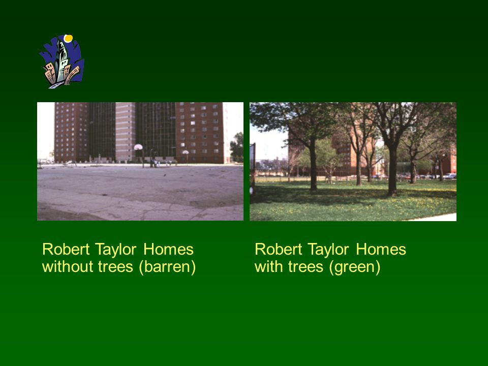 Robert Taylor Homes without trees (barren) Robert Taylor Homes with trees (green)