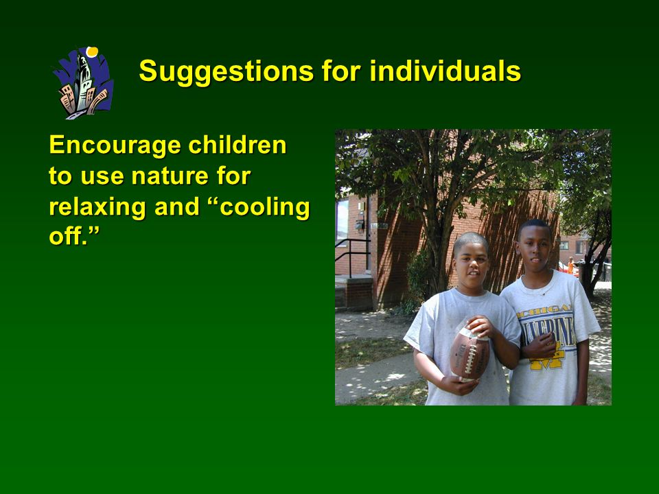 Encourage children to use nature for relaxing and cooling off. Suggestions for individuals