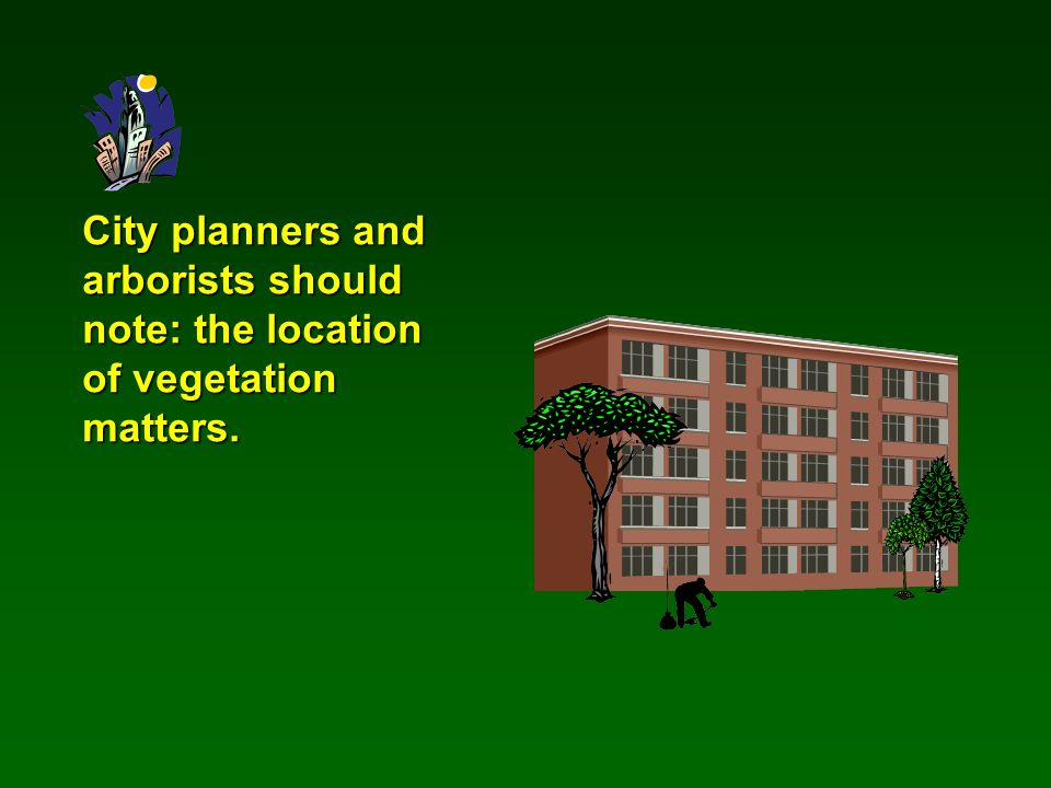 City planners and arborists should note: the location of vegetation matters.