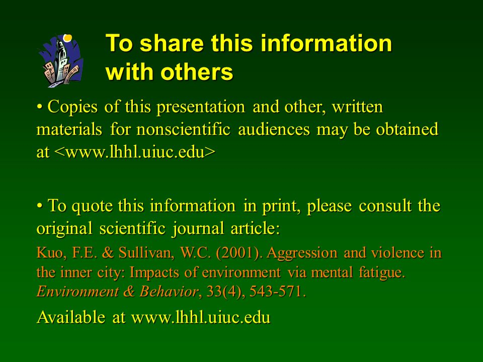 To share this information with others Copies of this presentation and other, written materials for nonscientific audiences may be obtained at Copies of this presentation and other, written materials for nonscientific audiences may be obtained at To quote this information in print, please consult the original scientific journal article: To quote this information in print, please consult the original scientific journal article: Kuo, F.E.