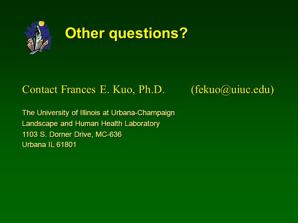 Other questions. Contact Frances E. Kuo, Ph.D.