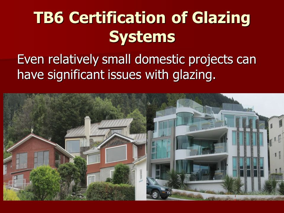 TB6 Certification of Glazing Systems Even relatively small domestic projects can have significant issues with glazing.