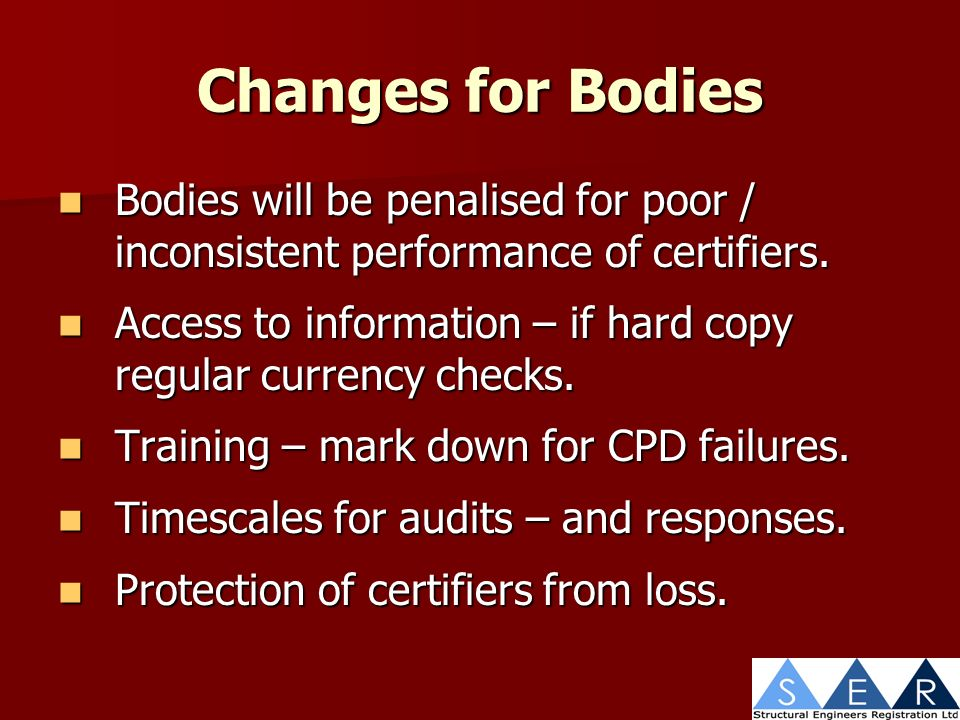 Changes for Bodies Bodies will be penalised for poor / inconsistent performance of certifiers.