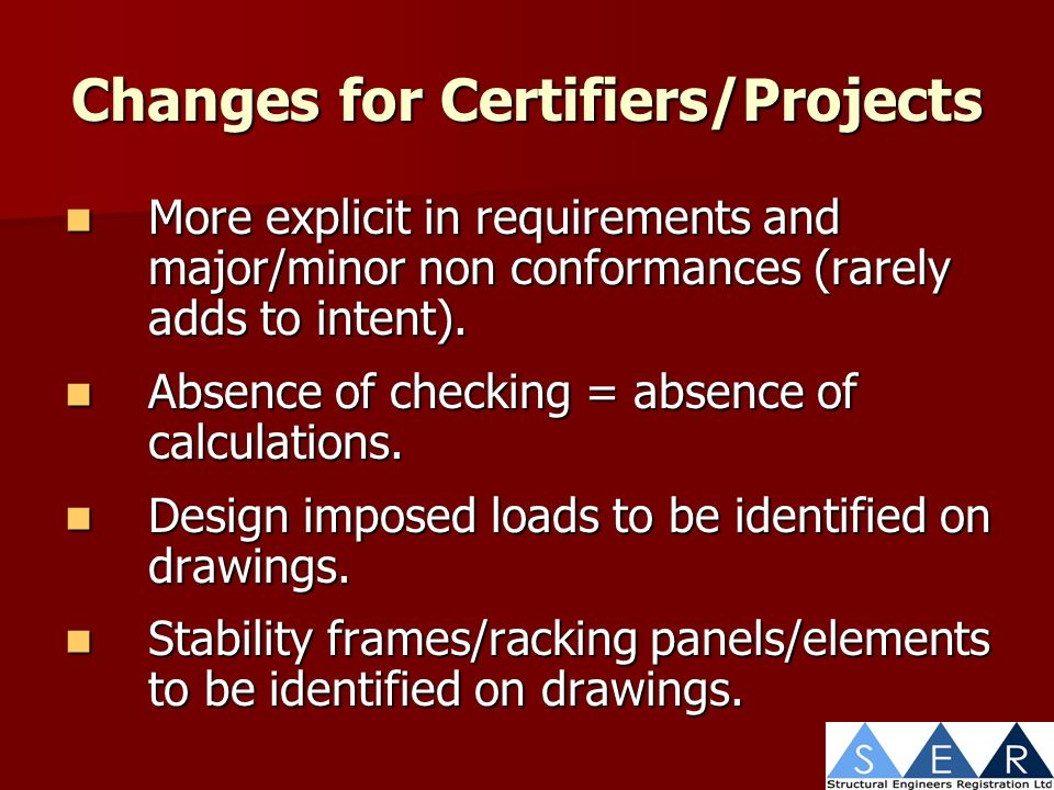 Changes for Certifiers/Projects More explicit in requirements and major/minor non conformances (rarely adds to intent).
