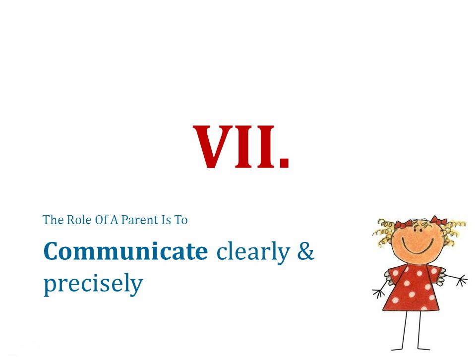The Role Of A Parent Is To VII. Communicate clearly & precisely