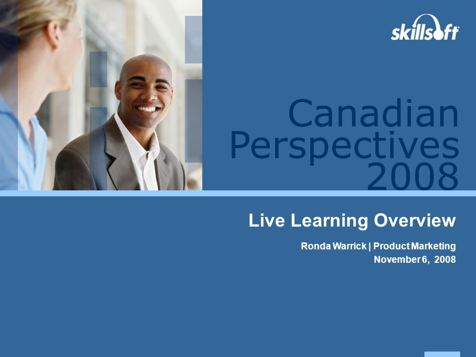 Perspectives 2008 Canadian Live Learning Overview Ronda Warrick | Product Marketing November 6, 2008